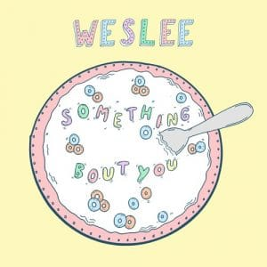 "WESLEE ""Something Bout You"""