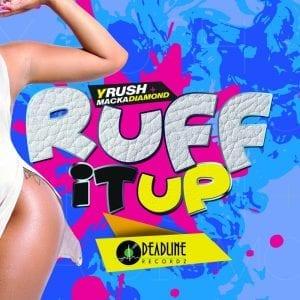 YRush & Macka Diamond - Ruff It Up - Deadline Recordz