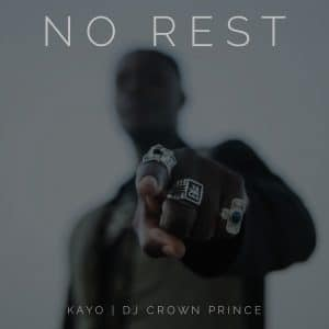 Kayo x Dj Crown Prince - No Rest