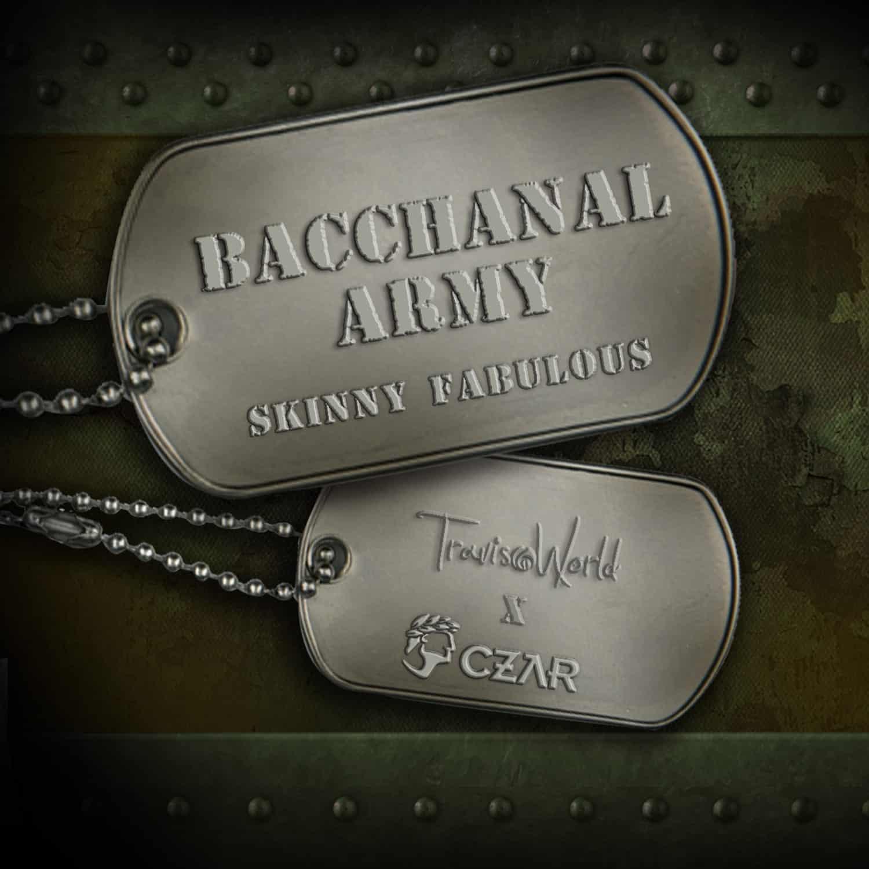 Bacchanal Army - Skinny Fabulous, Travis World & CZAR