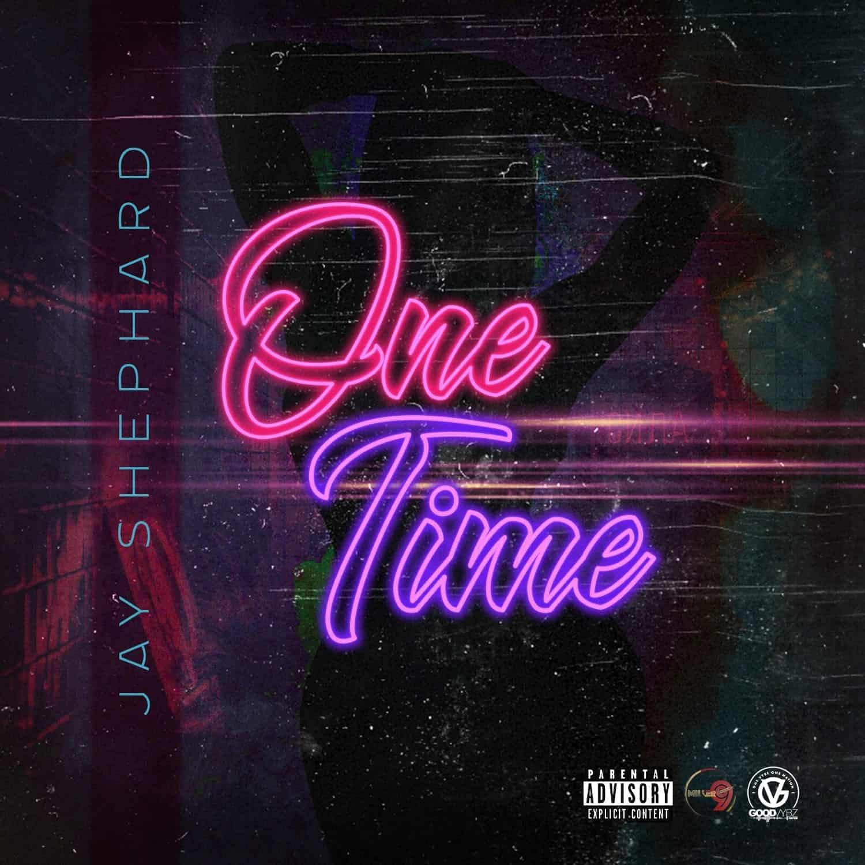 Jay Shephard - One Time -  Miller Nine Records / Good Vybz Nation LLC