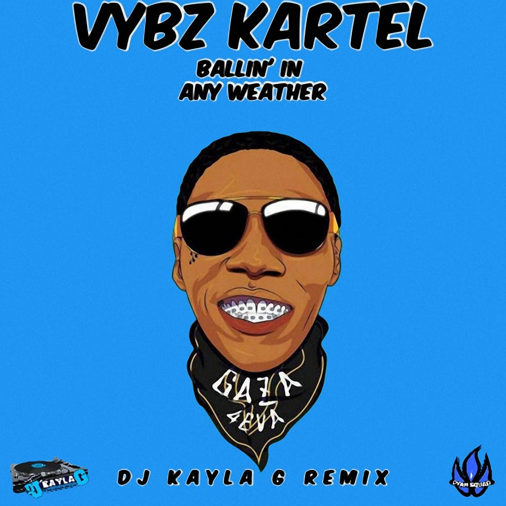 Vybz Kartel - Ballin' In Any Weather (DJ Kayla G Remix) [DJ Pack]
