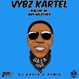 Vybz Kartel - Ballin' In Any Weather (DJ Kayla G Remix) [DJ Pack]