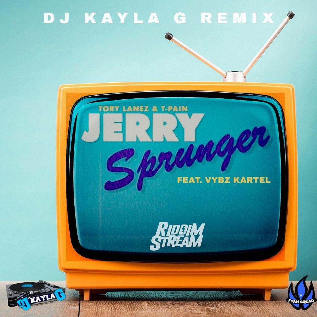 Tory Lanez & T-Pain x Vybz Kartel - Jerry Sprunger (DJ Kayla G Remix) [DJ Pack]