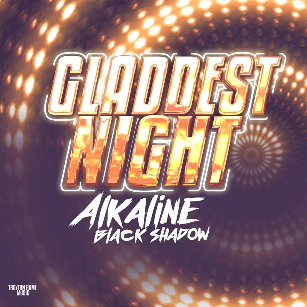 Alkaline & Black Shadow - Gladdest Night - Produced by Troyton Rami Music