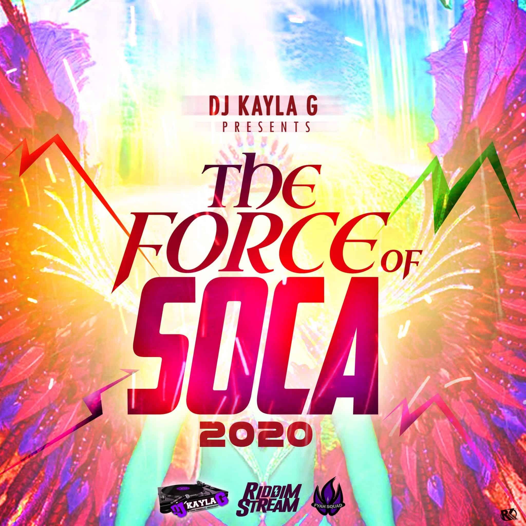 DJ Kayla G - THE FORCE OF SOCA (2020 CARNIVAL Mix)