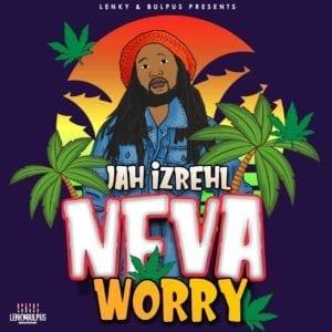 Jah Izrehl - Neva Worry - Lenky & Bulpus Productions