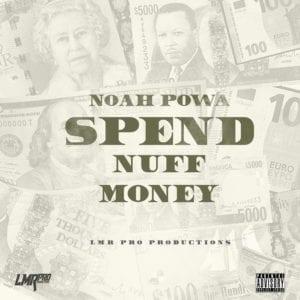 Noah Powa - Spend Nuff Money