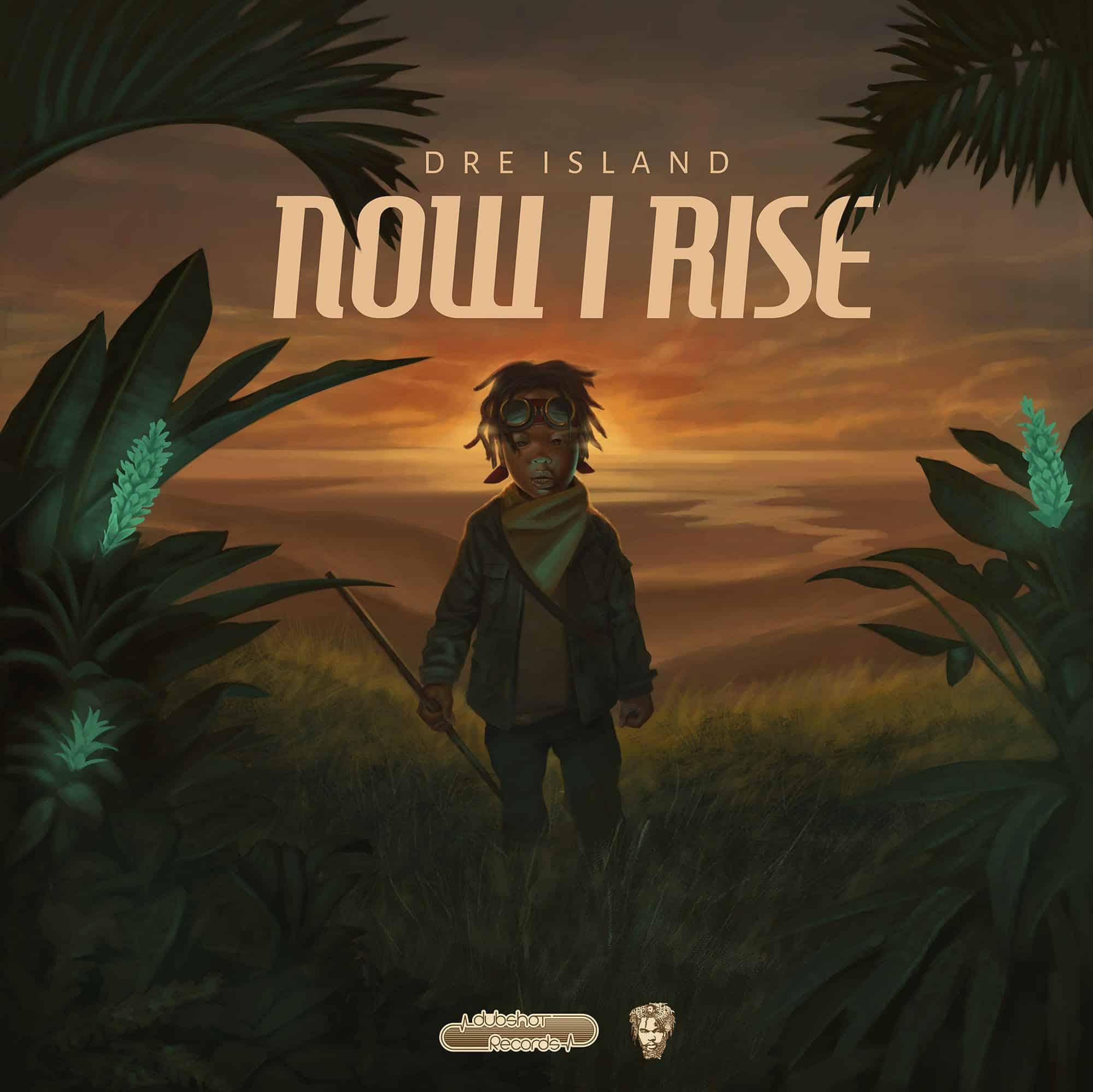 Dre Island - Never Run Dry  - Now I Rise Album