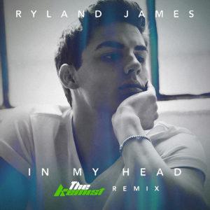 Ryland James - In My Head (The Kemist Remix)