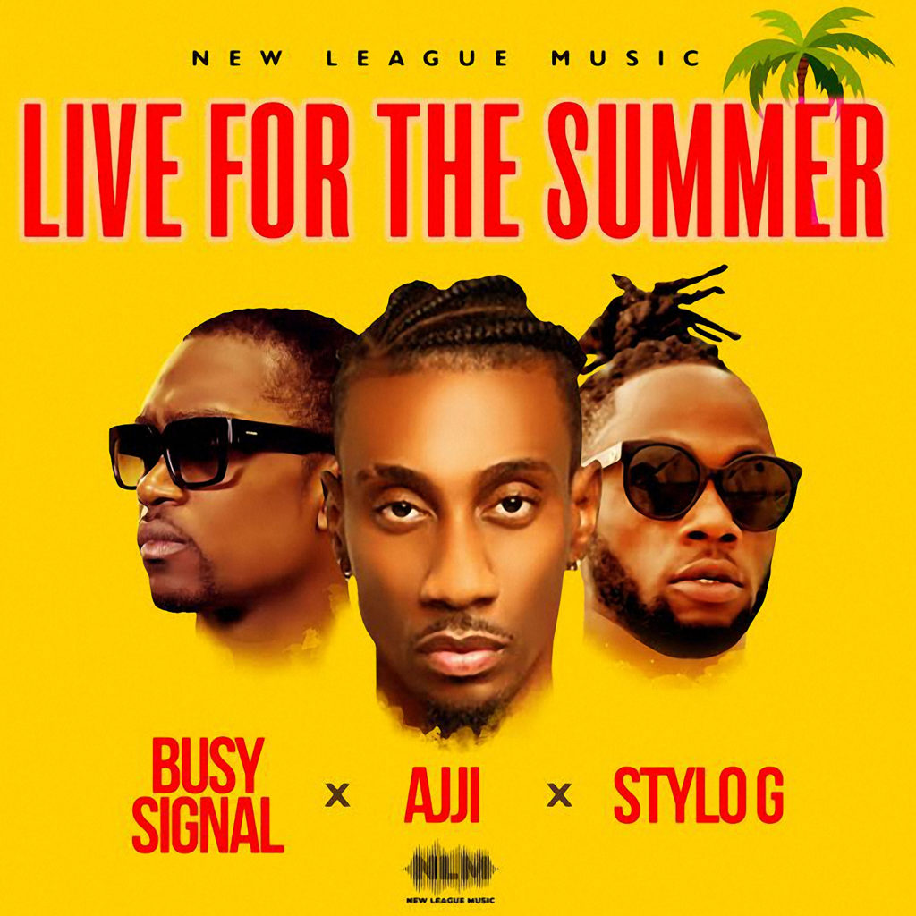 Busy Signal, Ajji & Stylo G - Live for the Summer