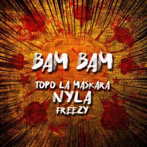 Topo La Maskara, Nyla & Freezy - Bam Bam
