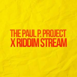 The Paul P Project X Riddimstream