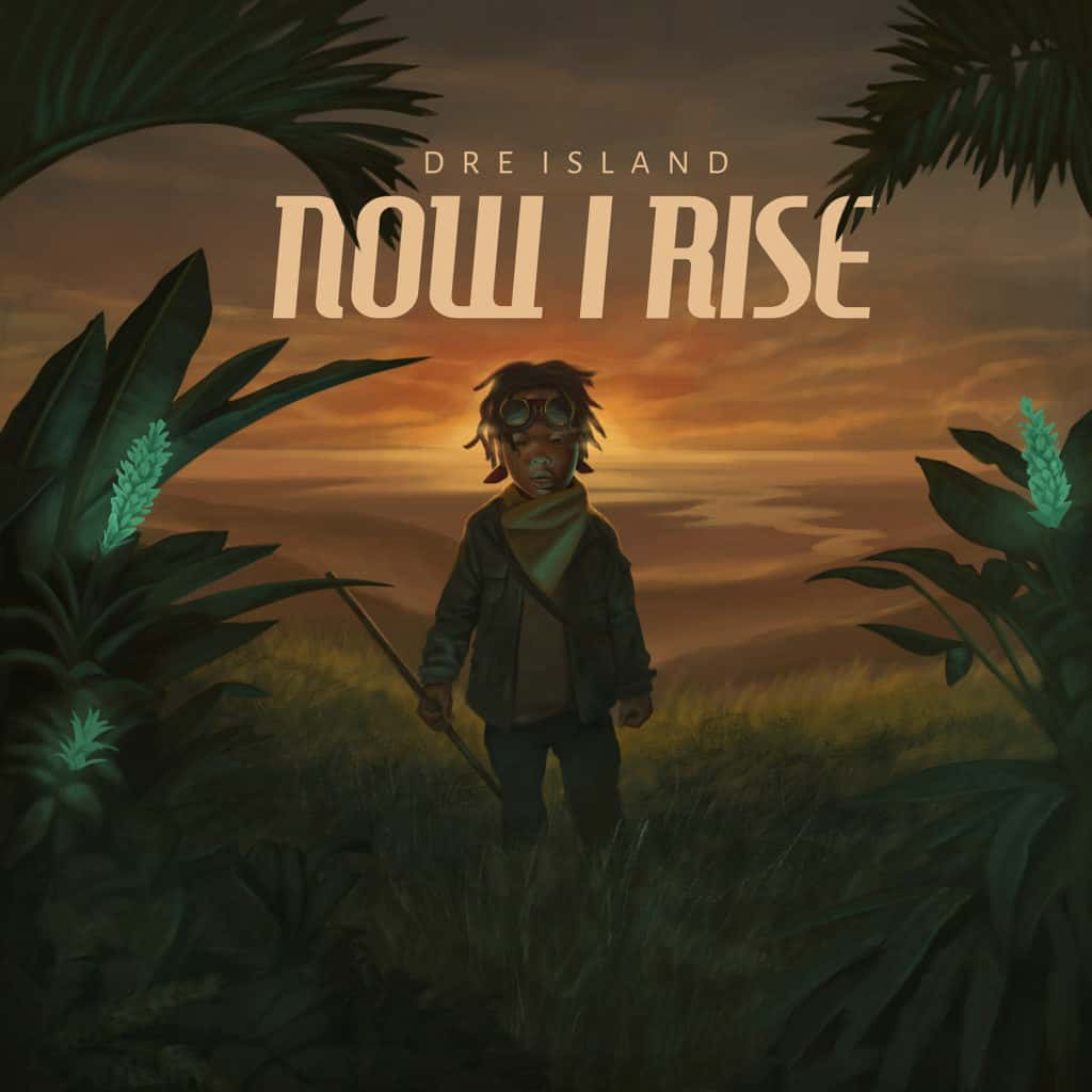Dre Island - Now I Rise - Deluxe Edition