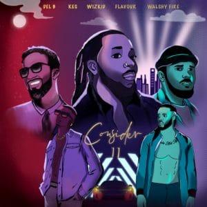 Consider II (feat. Kes & Walshy Fire) - Del B, Wizkid & Flavour