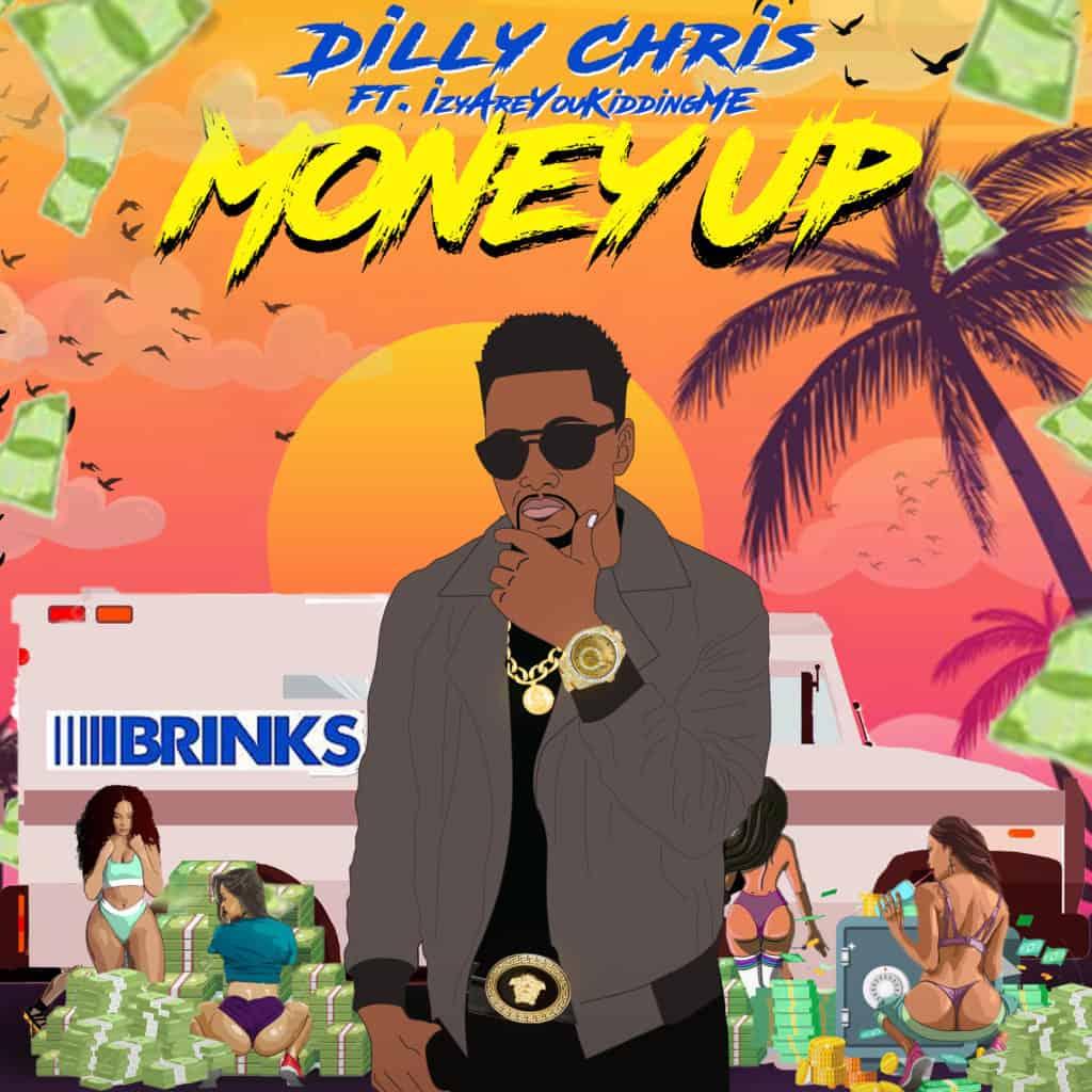 Dilly Chris - Money Up (feat. IzyAreYouKiddingMe)