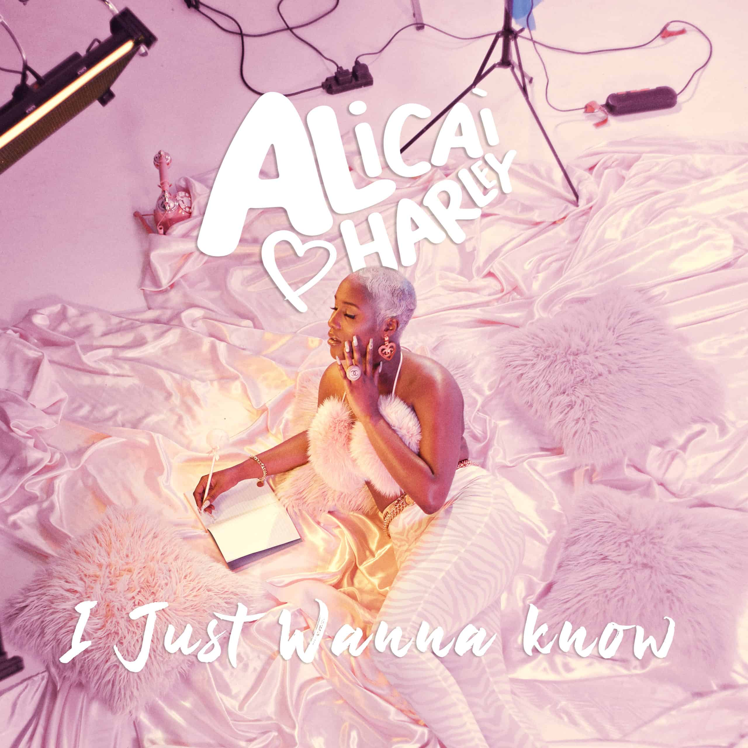 Alicai Harley - I Just Wanna Know