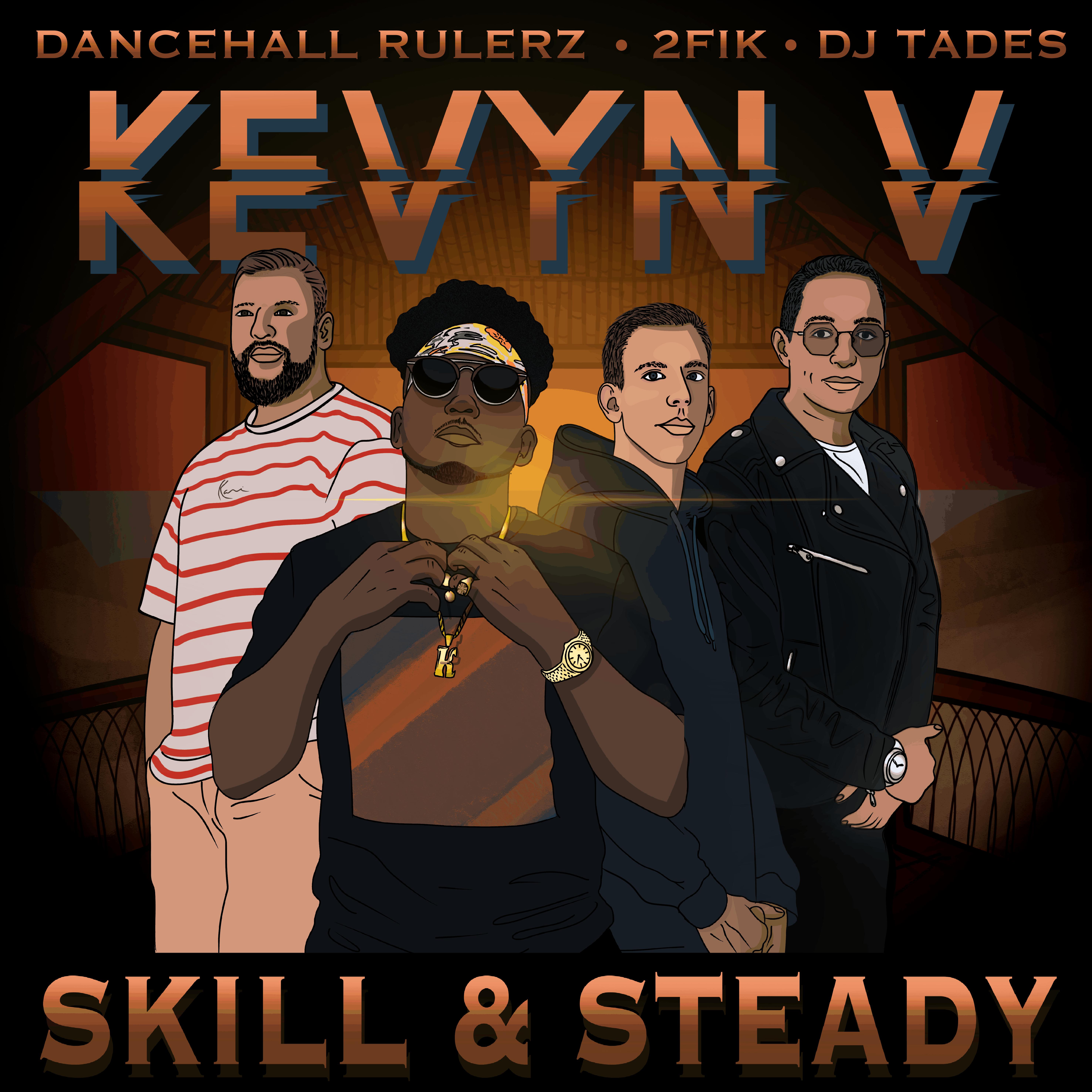 Skill & Steady - Kevyn V, DancehallRulerz & 2Fik [feat. Dj Tades]