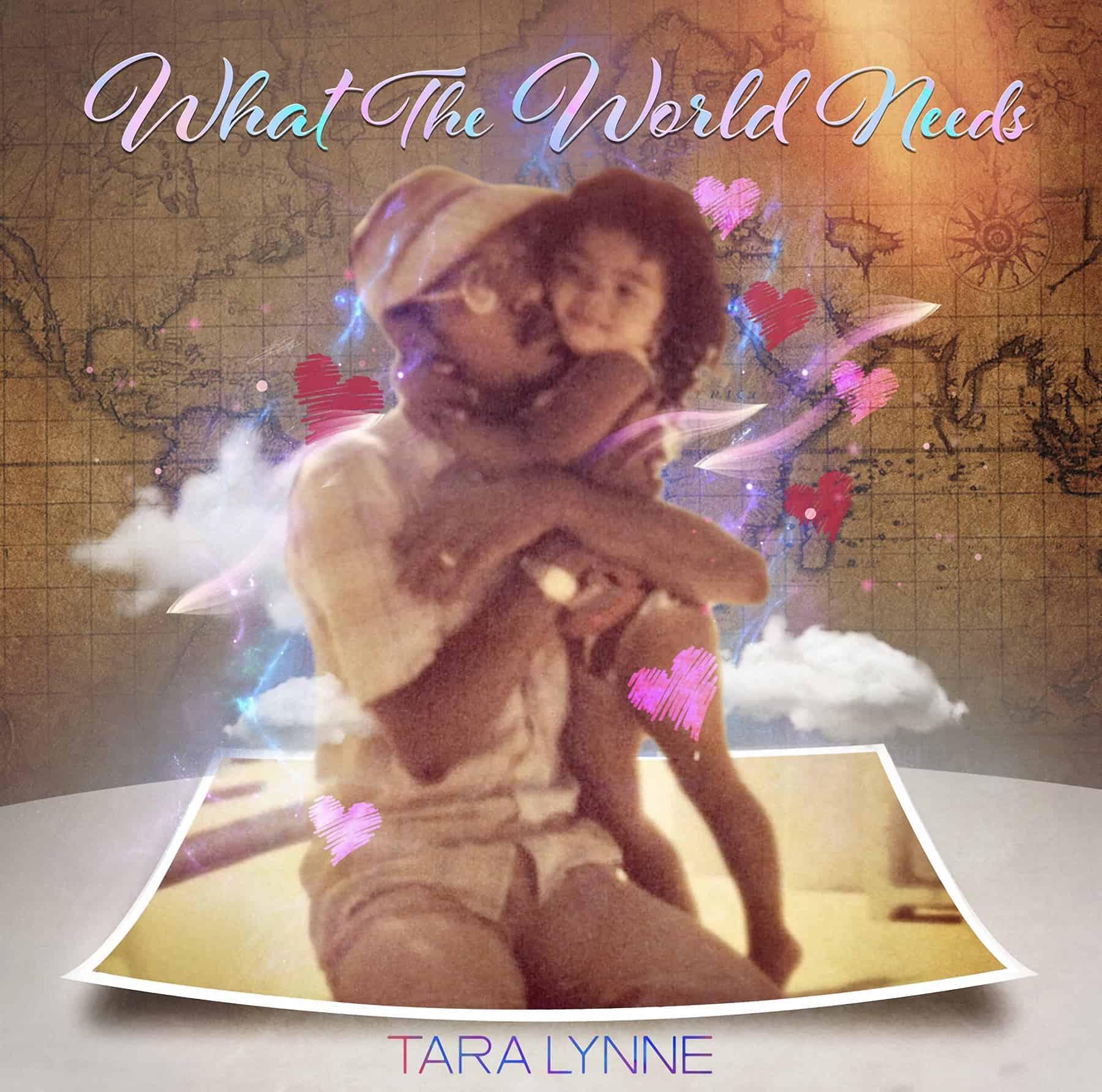 Tara Lynne - What The World Needs