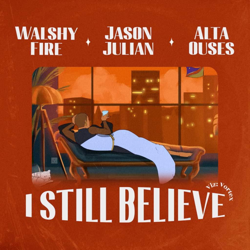 Walshy Fire - I Still Believe