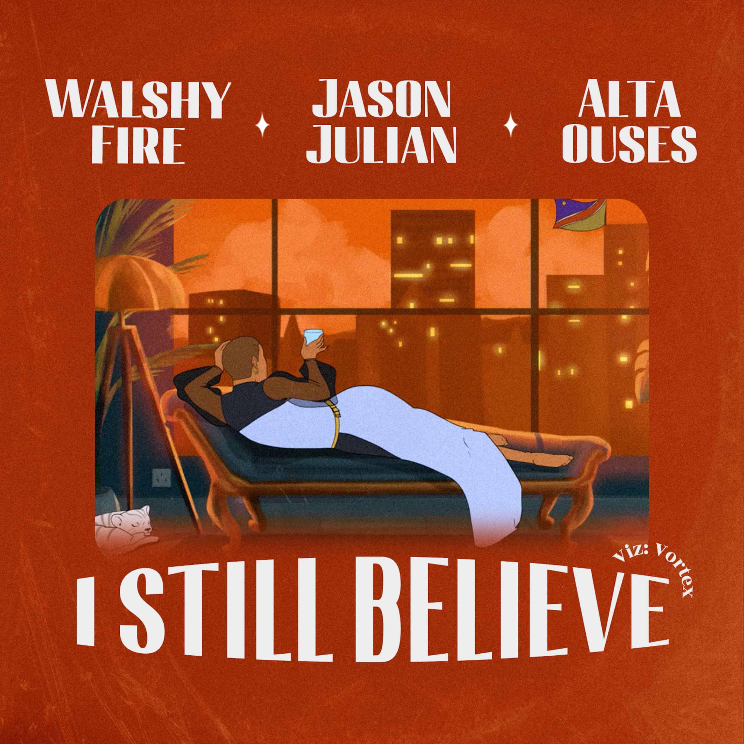 I Still Believe - Walshy Fire, Jason Julian & Alta Ouses