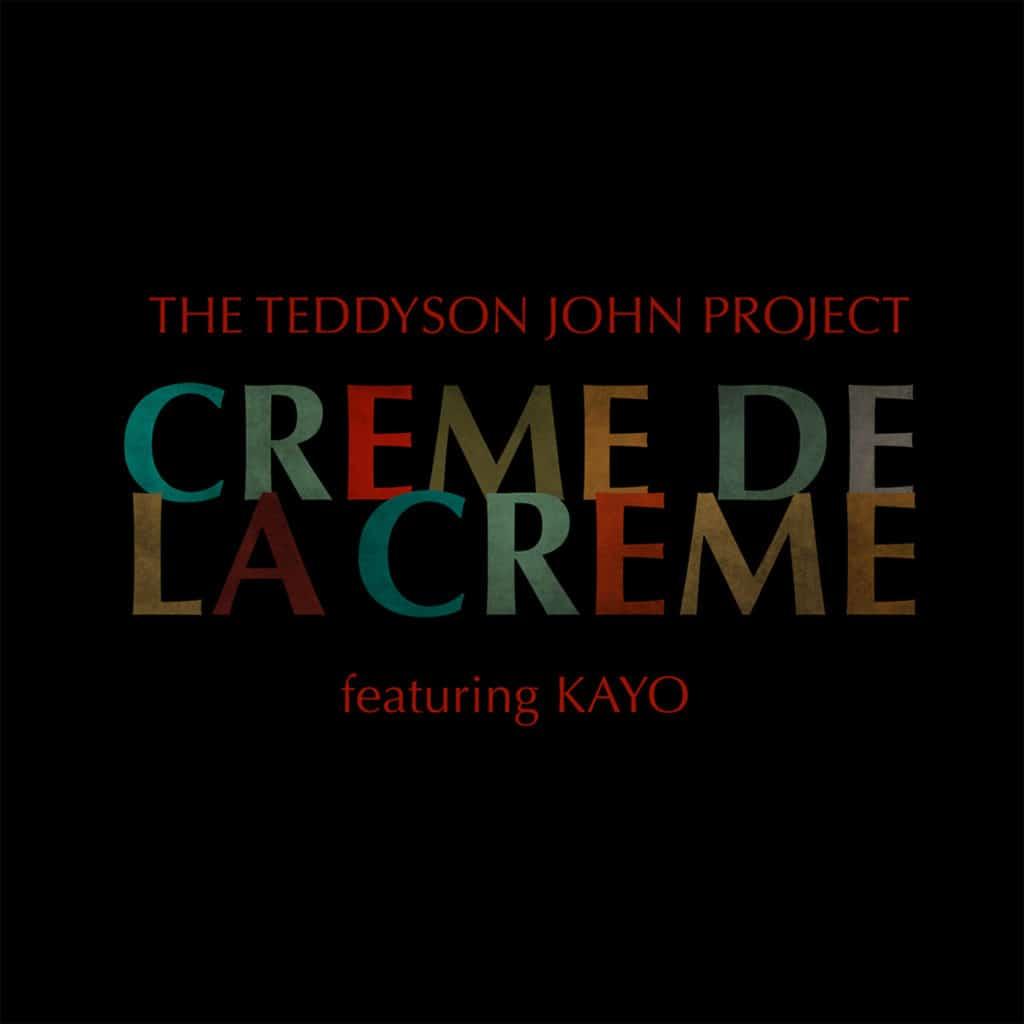 The Teddyson John Project - Crème de la crème (feat. Kayo)