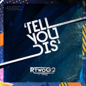 RTwoG2 - Tell You Dis (feat. iPree)