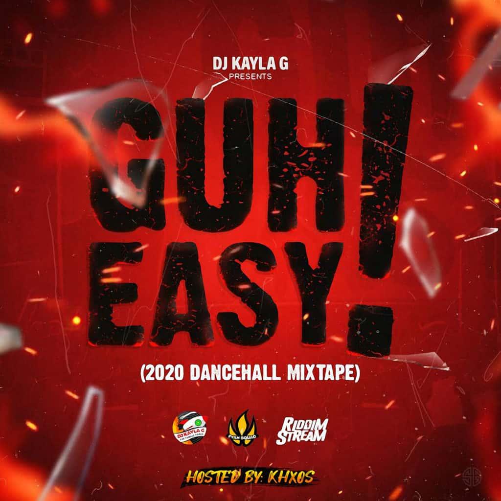 DJ Kayla G - Guh Easy (2020 Dancehall Mixtape)