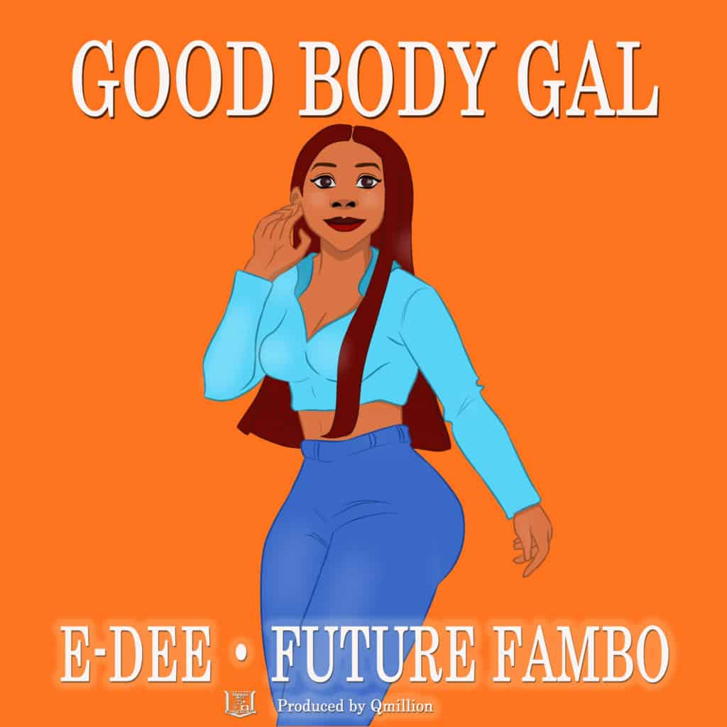 E-Dee - Good Body Gal (feat. Future Fambo)