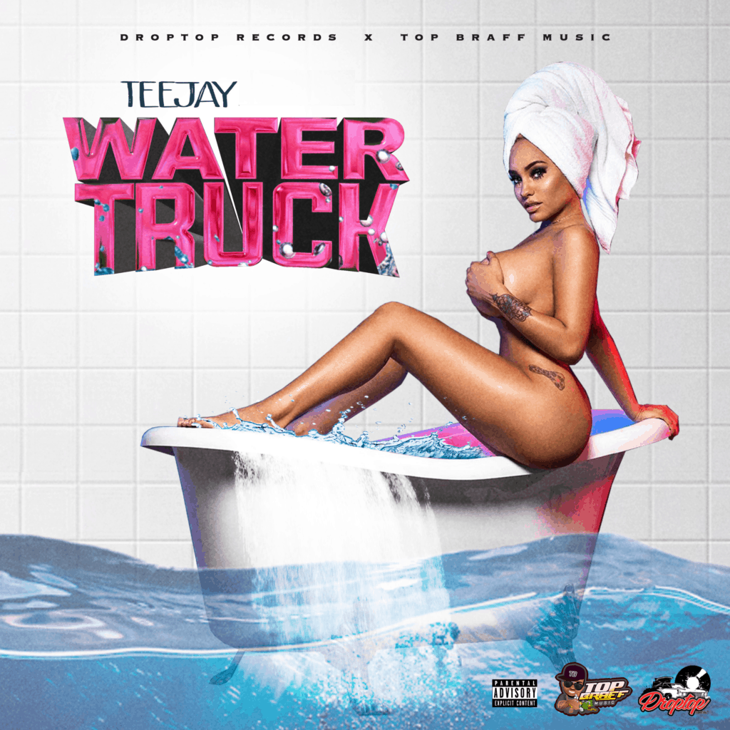 Teejay - Water Truck - DropTop Records