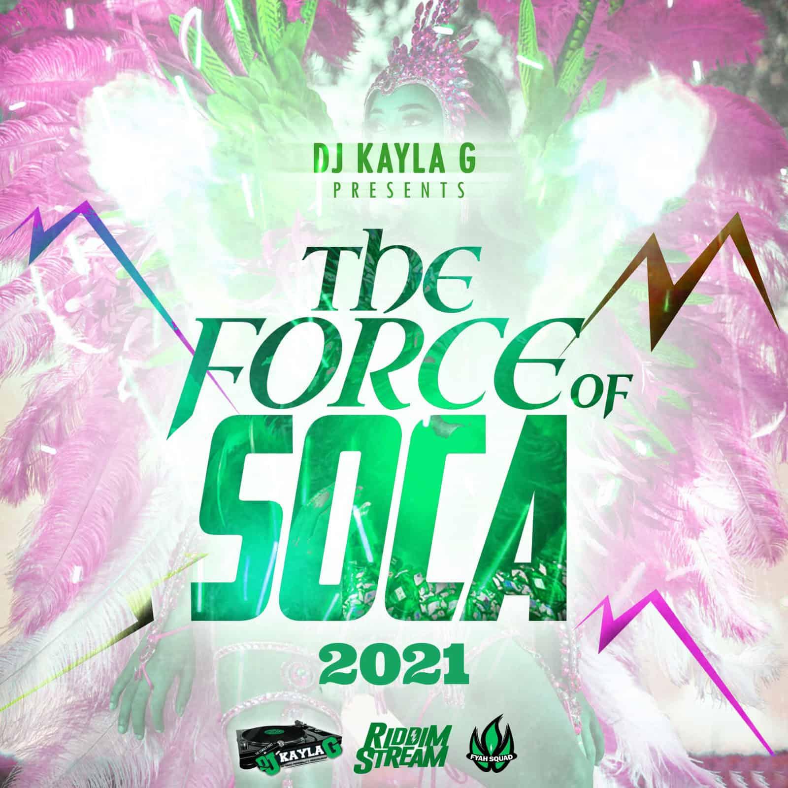 DJ Kayla G - The Force Of Soca (2021 Mixtape)