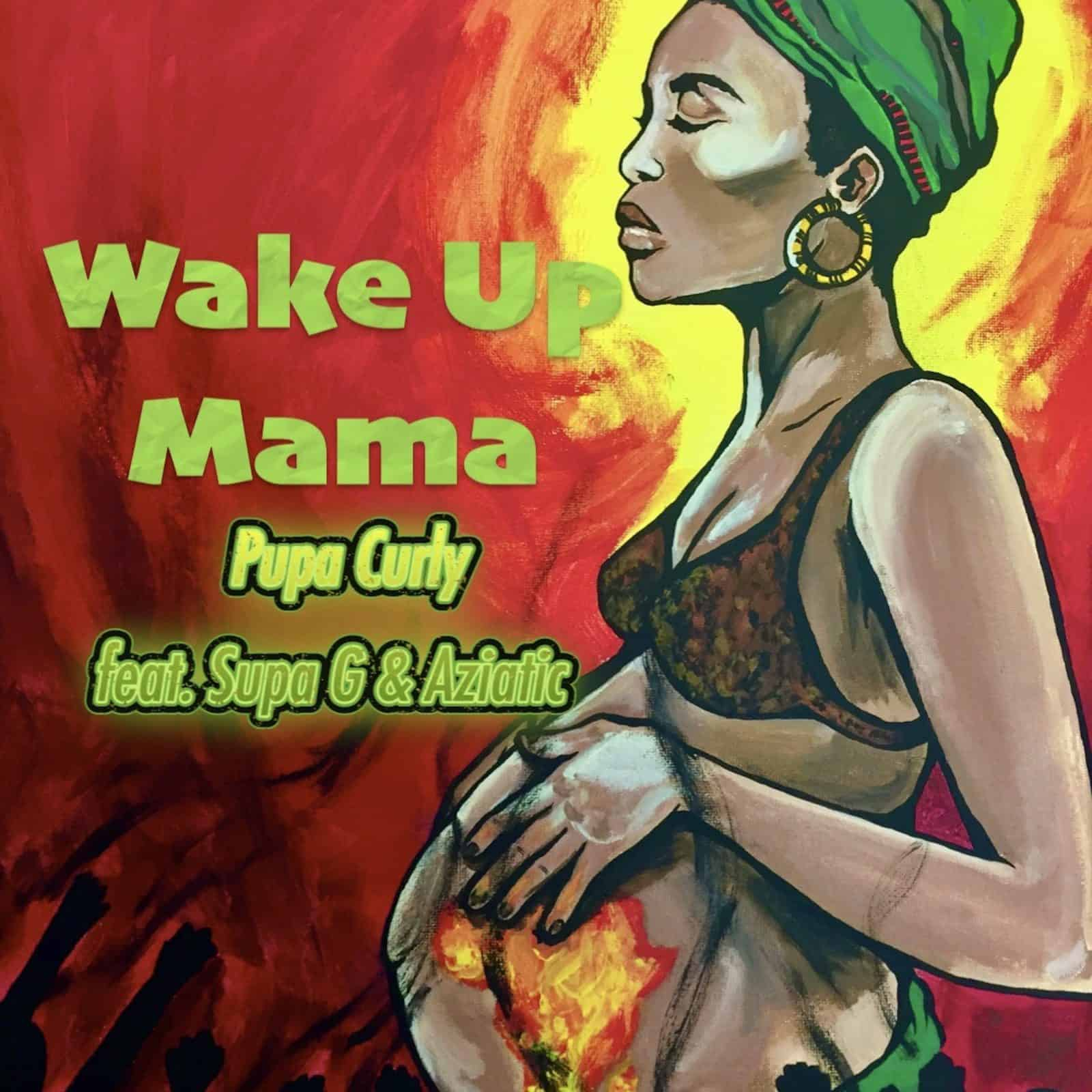 Pupa Curly - Wake Up Mama (feat.  Aziatic & Supa G)