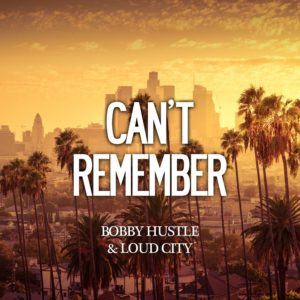 Bobby Hustle - Can't Remember - Loud City