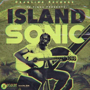 Tu Finga Presents: Island Sonic - Deadline Recordz