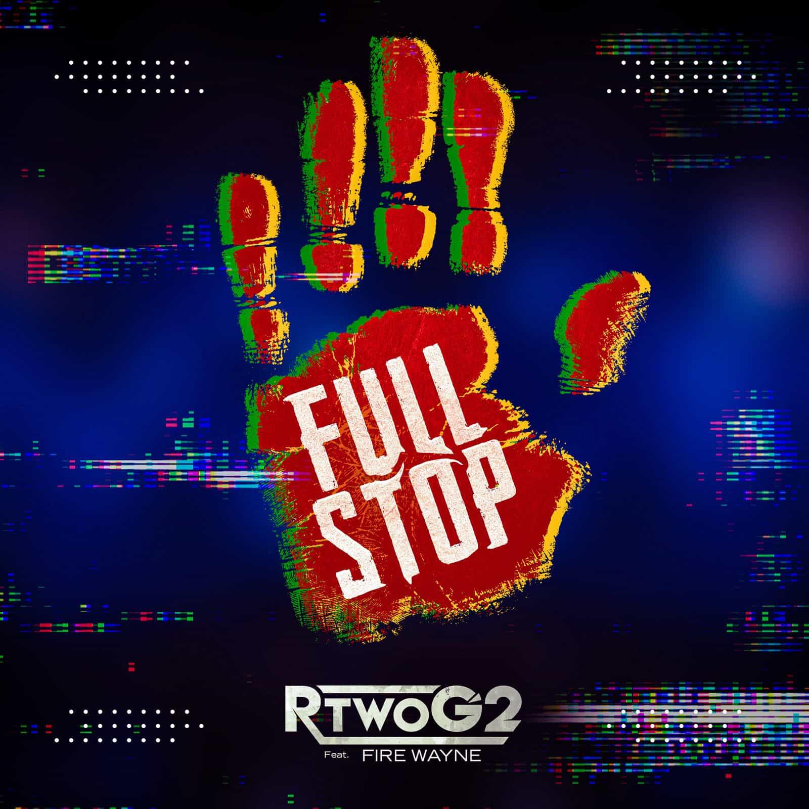 Full Stop - RTwoG2 (feat. Fire Wayne)