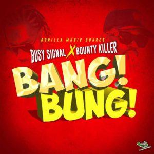 Busy Signal X Bounty Killer - Bang Bung - Gorilla Music Source