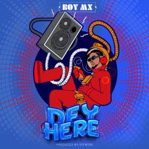 BoyMX - Dey Here