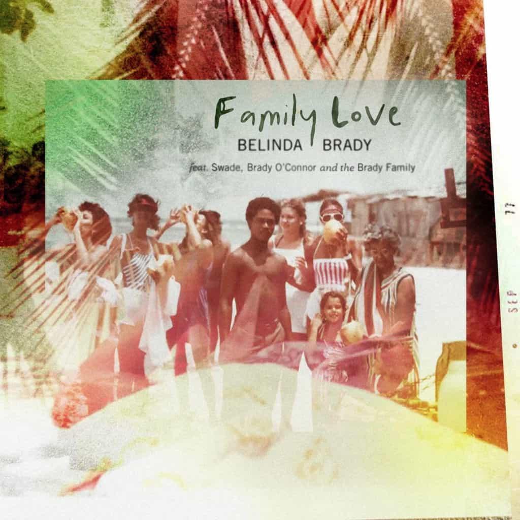 Belinda Brady - Family Love feat. Swade, Brady O'Connor & the Brady Family