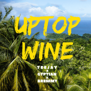 UPTOP WINE - TEEJAY FT. GYPTAIN X BREMMY (TOWER HILL RECORDS)
