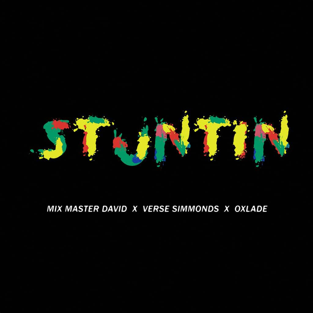 Mix Master David - Stuntin Feat. Verse Simmonds & Oxlade