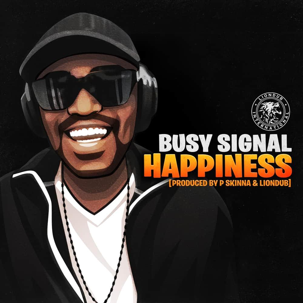 BUSY SIGNAL - HAPPINESS [Prod. P Skinna & Liondub]