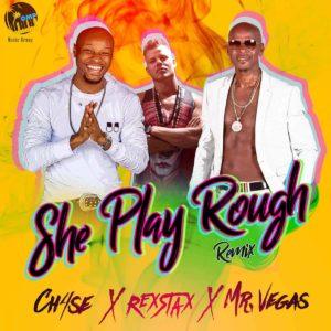 She Play Rough Remix - Ch4se, Mr. Vegas, REX STAX