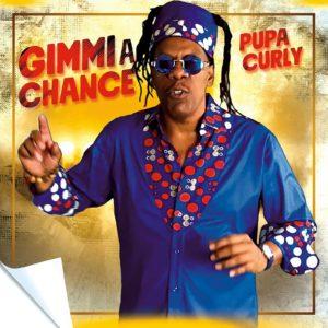 Pupa Curly - Gimmi A Chance - Tuff Kruffy Entertainment