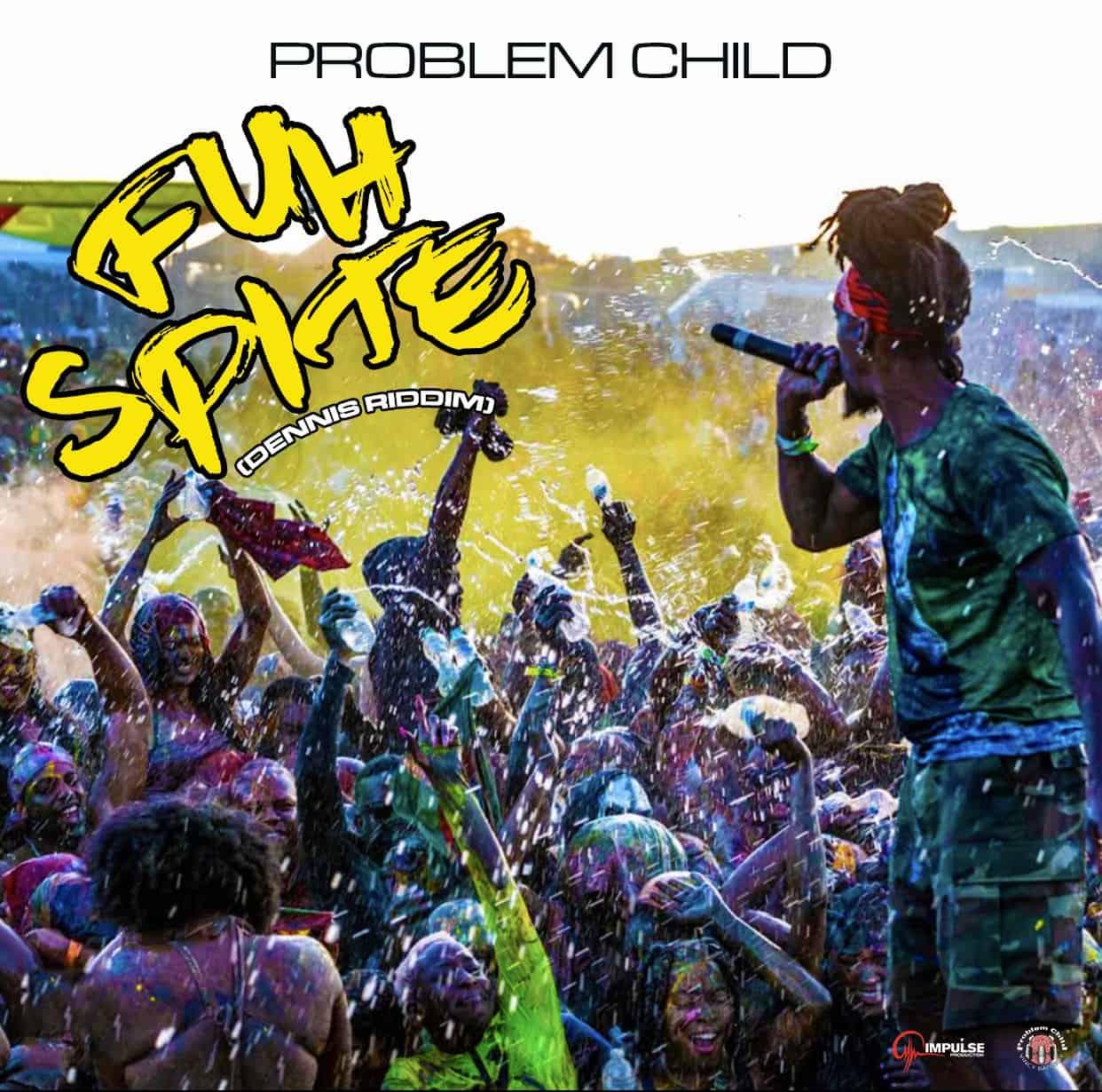 Problem Child - Fuh Spite - Dennis Riddim