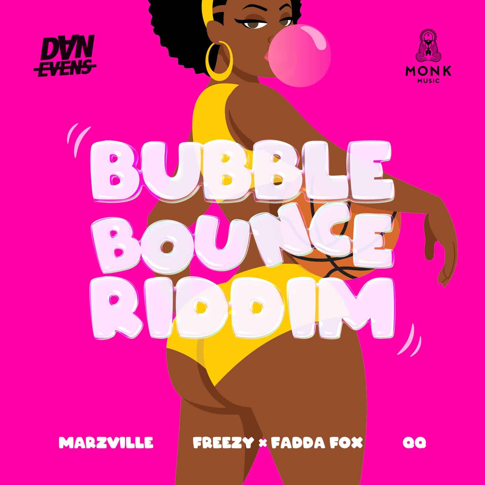 Bubble Bounce Riddim ft Dan Evens, QQ, Freezy, Marzville + Fadda Fox