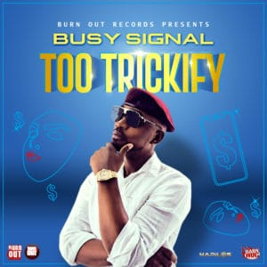 Busy Signal - Too Trickify - Burn Out Records