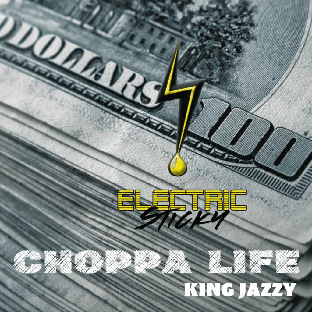 King Jazzy - Choppa Life - Electric Sticky